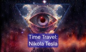 Conspiracy Theory: Time Travel and Nikola Tesla